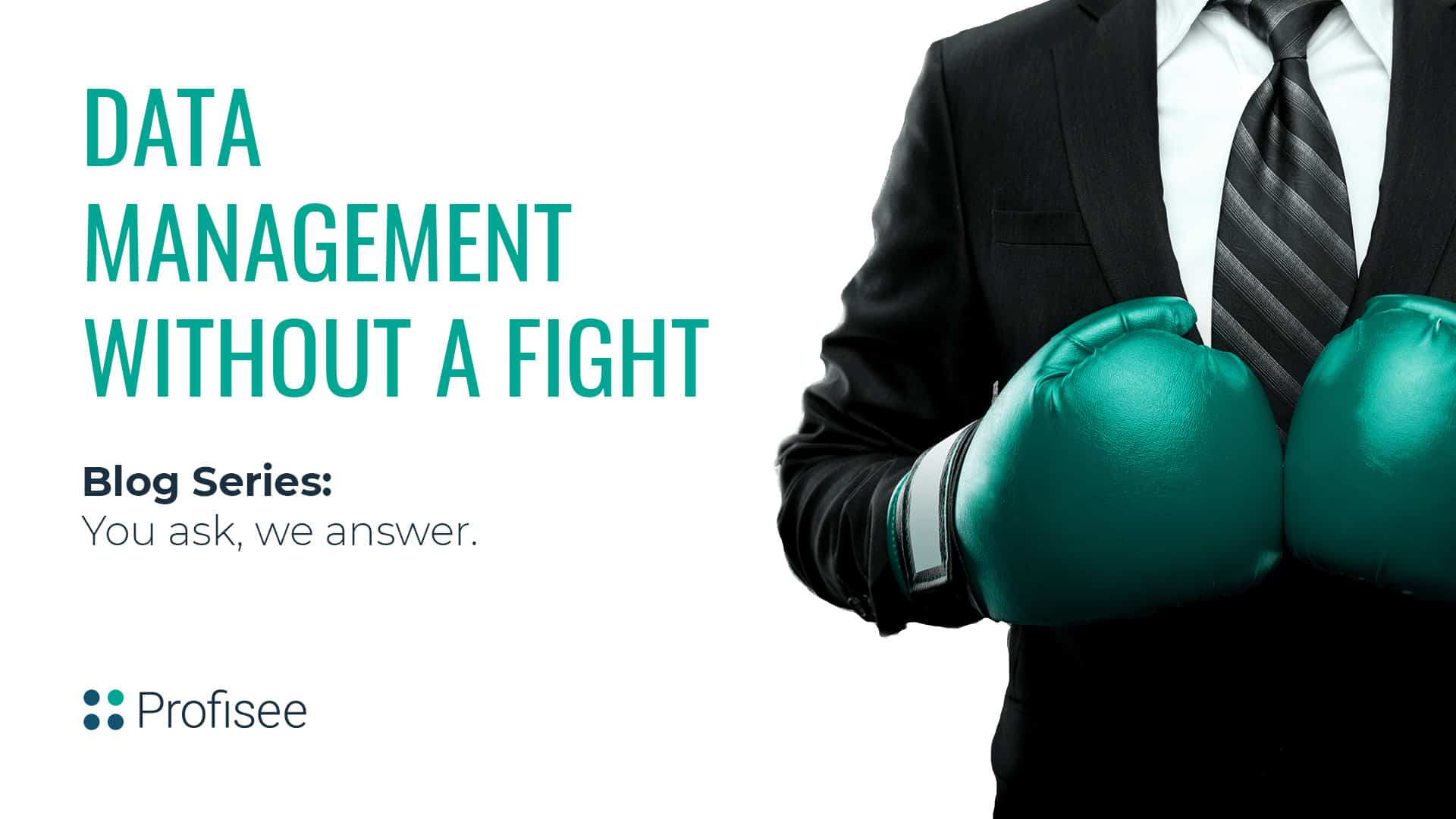 How To Get The Business to Embrace Data Management Without a Fight